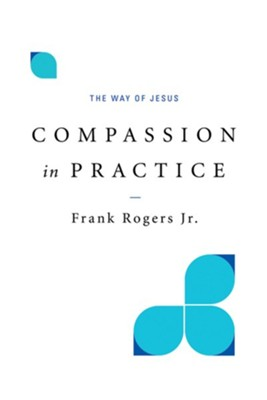 Compassion in Practice: The Way of Jesus  -     Edited By: Joanna Bradley