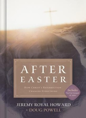 After Easter: How Christ's Resurrection Changed Everything - eBook  -     By: Jeremy Royal Howard, Doug Powell