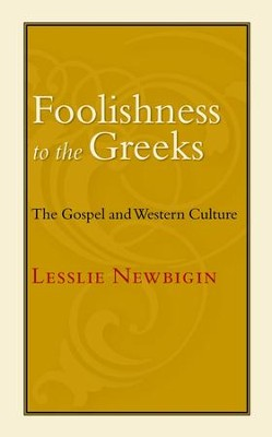 Foolishness to the Greeks: The Gospel and Western Culture - eBook  -     By: Lesslie Newbigin