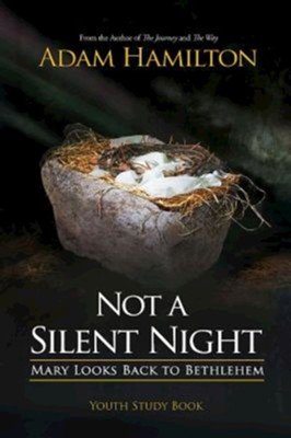Not a Silent Night: Mary Looks Back to Bethlehem, Youth Study Book  -     By: Adam Hamilton