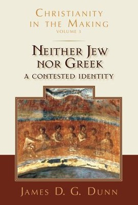 Neither Jew nor Greek: A Contested Identity (Christianity in the Making, Volume 3) - eBook  -     By: James D.G. Dunn