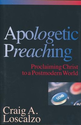 Apologetic Preaching: Proclaiming Christ to a Postmodern World  -     By: Craig A. Loscalzo