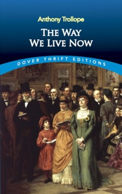The Way We Live Now  -     By: Anthony Trollope