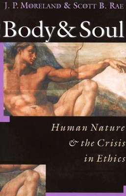 Body & Soul: Human Nature & the Crisis in Ethics   -     By: J.P. Moreland, Scott B. Rae