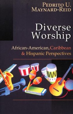Diverse Worship: African-American, Caribbean and Hispanic Prespectives  -     By: Pedrito Maynard-Reid