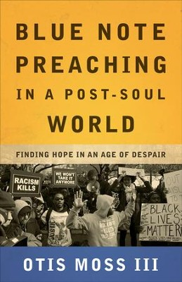 Blue Note Preaching in a Post-Soul World: Finding Hope in an Age of Despair - eBook  -     By: Otis Moss III