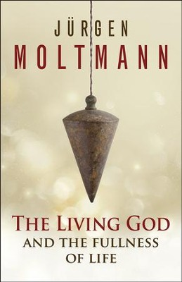 The Living God and the Fullness of Life - eBook  -     By: Jurgen Moltmann