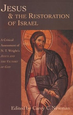 Jesus & the Restoration of Israel: A Critical Assessment of N.T. Wright's Jesus & the Victory of God  -     Edited By: Carey Newman