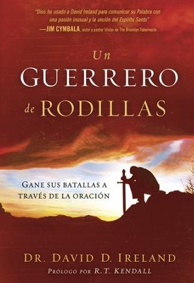 Un guerrero de rodillas: Gane sus batallas a traves de la oracion. - eBook  -     By: David Ireland
