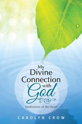 My Divine Connection with God: Meditations of the Heart - eBook  -     By: Carolyn Crow