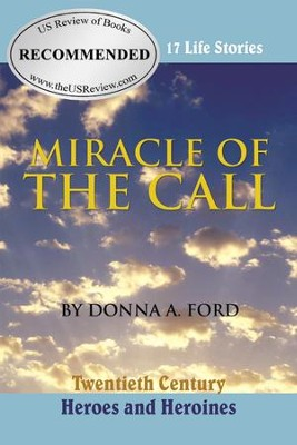 Miracle of the Call: Twentieth Century Heroes and Heroines - eBook  -     By: Donna A. Ford