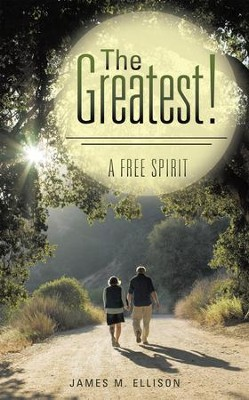 The Greatest!: A Free Spirit - eBook  -     By: James M. Ellison
