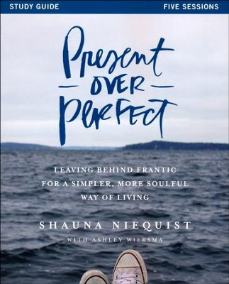 Present Over Perfect, Study Guide  -     By: Shauna Niequist