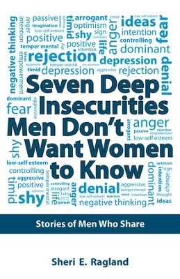 Seven Deep Insecurities Men Don't Want Women to Know: Stories of Men Who Share - eBook  -     By: Sheri E. Ragland