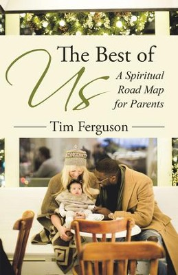 The Best of Us: A Spiritual Road Map for Parents - eBook  -     By: Tim Ferguson