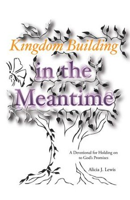 Kingdom Building in the Meantime: A Devotional for Holding on to God's Promises - eBook  -     By: Alicia J. Lewis