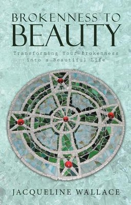 Brokenness to Beauty: Transforming Your Brokenness into a Beautiful Life - eBook  -     By: Jacqueline Wallace