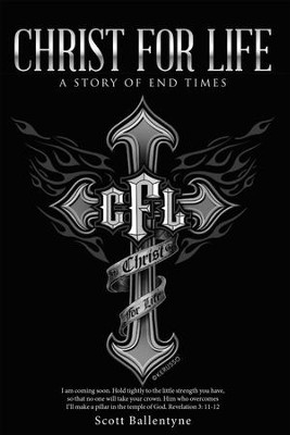 Christ for Life: A Story of End Times - eBook  -     By: Scott Ballentyne
