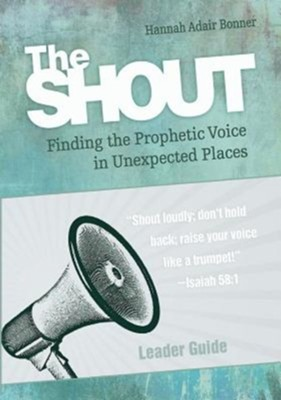 The Shout: Finding the Prophetic Voice in Unexpected Places - Leader Guide  -     By: Hannah Adair Bonner