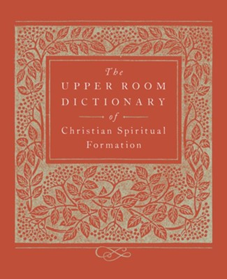 The Upper Room Dictionary of Christian Spiritual Formation  -     By: Keith Beasley-Topliffe