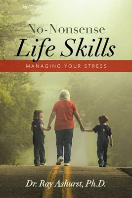No-Nonsense Life Skills: Managing Your Stress - eBook  -     By: Dr. Ray Ashurst Ph.D.