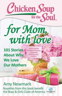 Chicken Soup for the Soul: for Mom, with Love: 101 Stories About Why We Love Our Mothers - eBook  -     By: Amy Newmark