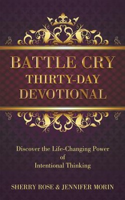 Battle Cry Thirty-Day Devotional: Discover the Life-Changing Power of Intentional Thinking - eBook  -     By: Sherry Rose, Jennifer Morin