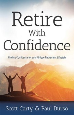Retire With Confidence: A Unique Approach to a Better Retirement - eBook  -     By: Scott Carty, Paul Durso