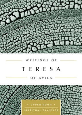 Writings of Teresa of Avila : The Upper Room Spiritual Classics  -