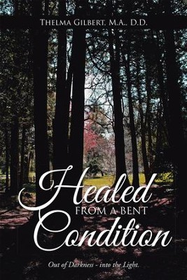 Healed from a Bent Condition - eBook  -     By: Thelma Gilbert M.A. D.D.