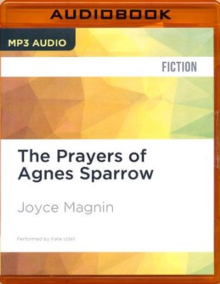 #1: The Prayers of Agnes Sparrow - unabridged audio book on MP3-CD  -     Narrated By: Kate Udall     By: Joyce Magnin