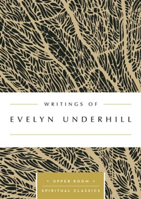 Writings of Evelyn Underhill: The Upper Room Spiritual Classics  -