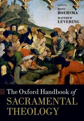 The Oxford Handbook of Sacramental Theology  -     By: Hans Boersma