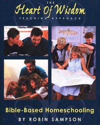 The Heart of Wisdom Teaching Approach: Bible Based Homeschooling  -     By: Robin Sampson