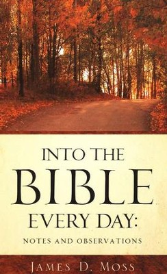 Into the Bible Every Day: Notes and Observations  -     By: James D. Moss