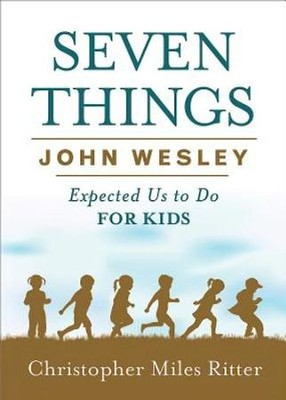 Seven Things John Wesley Expected Us to Do for Kids - eBook  -     By: Christopher Miles Ritter