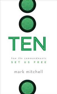 Ten: How the Commandments Set Us Free - eBook  -     By: Mark Mitchell