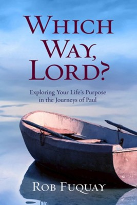 Which Way, Lord?: Exploring Your Life's Purpose in the Journeys of Paul  -     By: Rob Fuquay