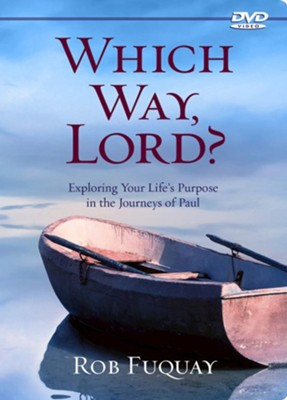 Which Way, Lord?: Exploring Your Life's Purpose in the Journeys of Paul - DVD  -     By: Rob Fuquay