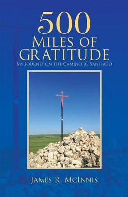 500 Miles of Gratitude: My Journey on the Camino de Santiago - eBook  -     By: James R. McInnis