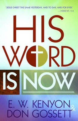 His Word Is Now - eBook  -     By: E.W. Kenyon, Don Gossett