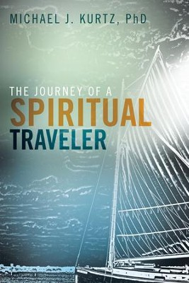 The Journey of a Spiritual Traveler - eBook  -     By: Michael Kurtz PhD