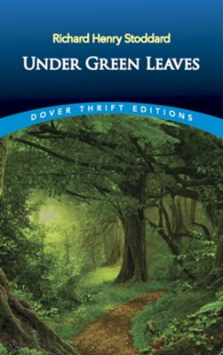 Under Green Leaves  -     By: Richard Henry Stoddard