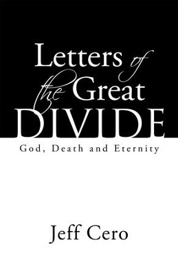 Letters of the Great Divide: God, Death and Eternity - eBook  -     By: Jeff Cero