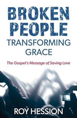 Broken People, Transforming Grace: The Gospel's Message of Saving Love - eBook  -     By: Roy Hession