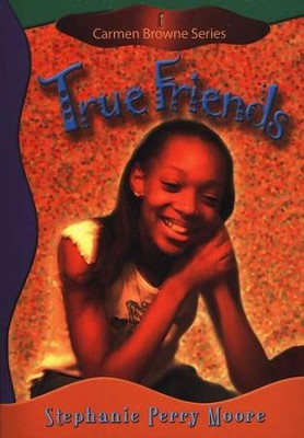 Carmen Browne Series #1: True Friends   -     By: Stephanie Perry Moore