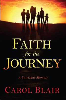 Faith for the Journey: A Spiritual Memoir - eBook  -     By: Carol Blair
