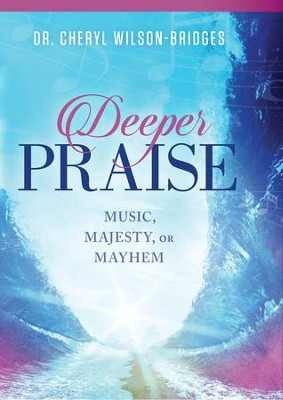 Deeper Praise: Music, Majesty, or Mayhem - eBook  -     By: Cheryl Wilson-Bridges