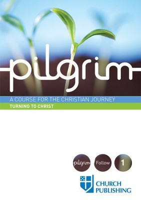 Pilgrim: A Course for the Christian Journey - Turning to Christ - eBook  -     By: Stephen Cottrell, Steven Croft