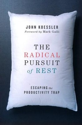 The Radical Pursuit of Rest: Escaping the Productivity Trap - eBook  -     By: John Koessler, Mark Galli